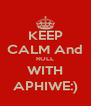 KEEP CALM And ROLL WITH APHIWE:) - Personalised Poster A4 size