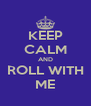 KEEP CALM AND ROLL WITH ME - Personalised Poster A4 size