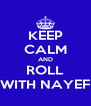 KEEP CALM AND ROLL WITH NAYEF - Personalised Poster A4 size