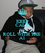 KEEP CALM AND ROLL WITH THE  A1 - Personalised Poster A4 size