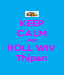 KEEP CALM AND ROLL WIV Thipan - Personalised Poster A4 size