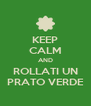 KEEP CALM AND ROLLATI UN PRATO VERDE - Personalised Poster A4 size
