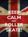KEEP CALM AND ROLLER SKATE! - Personalised Poster A4 size