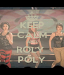 KEEP CALM AND ROLY  POLY - Personalised Poster A4 size