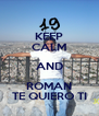 KEEP CALM AND ROMAN TE QUIERO TI - Personalised Poster A4 size