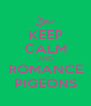 KEEP CALM AND ROMANCE PIGEONS - Personalised Poster A4 size