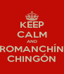 KEEP CALM AND ROMANCHÍN CHINGÓN - Personalised Poster A4 size