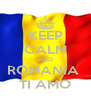 KEEP CALM AND ROMANIA  TI AMO - Personalised Poster A4 size