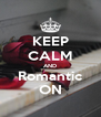 KEEP CALM AND Romantic ON - Personalised Poster A4 size