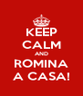 KEEP CALM AND ROMINA A CASA! - Personalised Poster A4 size