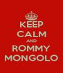 KEEP CALM AND ROMMY MONGOLO - Personalised Poster A4 size