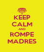 KEEP CALM AND ROMPE MADRES - Personalised Poster A4 size