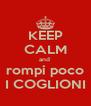 KEEP CALM and  rompi poco I COGLIONI - Personalised Poster A4 size
