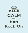KEEP CALM AND Ron Rock On - Personalised Poster A4 size