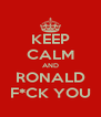 KEEP CALM AND RONALD F*CK YOU - Personalised Poster A4 size