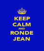 KEEP CALM AND RONDE JEAN - Personalised Poster A4 size