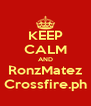 KEEP CALM AND RonzMatez Crossfire.ph - Personalised Poster A4 size
