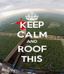 KEEP CALM AND ROOF THIS - Personalised Poster A4 size