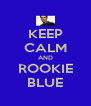 KEEP CALM AND ROOKIE BLUE - Personalised Poster A4 size