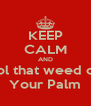 KEEP CALM AND Rool that weed out  Your Palm - Personalised Poster A4 size