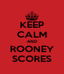 KEEP CALM AND ROONEY SCORES - Personalised Poster A4 size