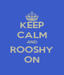 KEEP CALM AND ROOSHY ON - Personalised Poster A4 size