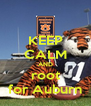 KEEP CALM AND root for Auburn - Personalised Poster A4 size