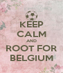 KEEP CALM AND ROOT FOR BELGIUM - Personalised Poster A4 size