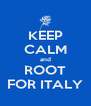 KEEP CALM and ROOT FOR ITALY - Personalised Poster A4 size