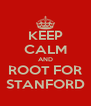 KEEP CALM AND ROOT FOR STANFORD - Personalised Poster A4 size