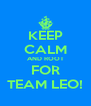 KEEP CALM AND ROOT FOR TEAM LEO! - Personalised Poster A4 size