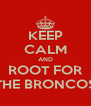 KEEP CALM AND ROOT FOR THE BRONCOS - Personalised Poster A4 size