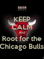 KEEP CALM And Root for the Chicago Bulls - Personalised Poster A4 size