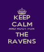 KEEP CALM AND ROOT FOR THE RAVENS - Personalised Poster A4 size