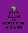 KEEP CALM AND ROOT FOR VIKINGS - Personalised Poster A4 size