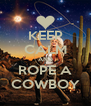 KEEP CALM AND ROPE A COWBOY - Personalised Poster A4 size