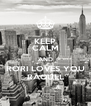 KEEP CALM AND RORI LOVES YOU RAQUEL - Personalised Poster A4 size