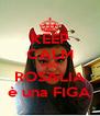 KEEP CALM AND ROSALIA è una FIGA - Personalised Poster A4 size