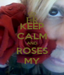 KEEP CALM AND ROSES MY - Personalised Poster A4 size