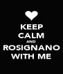 KEEP CALM AND ROSIGNANO WITH ME - Personalised Poster A4 size
