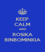 KEEP CALM AND ROSIKA BINBOMINKIA - Personalised Poster A4 size