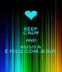 KEEP CALM AND ROSITA É FELIZ COM JESUS - Personalised Poster A4 size