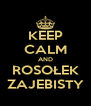KEEP CALM AND ROSOŁEK ZAJEBISTY - Personalised Poster A4 size