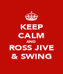 KEEP CALM AND ROSS JIVE & SWING - Personalised Poster A4 size
