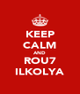 KEEP CALM AND ROU7 ILKOLYA - Personalised Poster A4 size