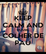 KEEP CALM AND ROUBE COLHER DE PAU - Personalised Poster A4 size