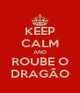 KEEP CALM AND ROUBE O DRAGÃO - Personalised Poster A4 size