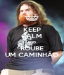 KEEP CALM AND ROUBE UM CAMINHÃO - Personalised Poster A4 size