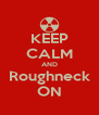 KEEP CALM AND Roughneck ON - Personalised Poster A4 size