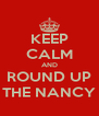 KEEP CALM AND ROUND UP THE NANCY - Personalised Poster A4 size